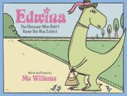Edwina, the Dinosaur Who Didn't Know She Was Extinct Cover Image