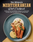 The Ultimate Mediterranean Diet Cookbook: Healthy and Time-Saved Recipes to Upgrade Your Body Health and Better Enjoy Your Healthy Life with Tasty Dai Cover Image