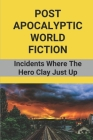 Post Apocalyptic World Fiction: Incidents Where The Hero Clay Just Up: Post Apocalyptic Story Cover Image