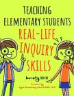 Teaching Elementary Students Real-Life Inquiry Skills Cover Image