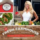 The Fresh Farmhouse Kitchen: Clean-Eating Comfort Food Cover Image