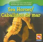 Sea Horses/Caballitos de Mar (Animals That Live in the Ocean/Animales Que Viven En El Oceano) Cover Image