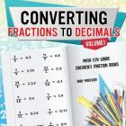 Converting Fractions to Decimals Volume I - Math 5th Grade Children's Fraction Books Cover Image