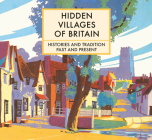 Hidden Villages of Britain: Histories and Tradition Past and Present Cover Image