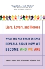 Liars, Lovers, and Heroes: What the New Brain Science Reveals About How We Become Who We Are Cover Image