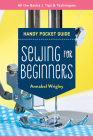 Sewing for Beginners Handy Pocket Guide: All the Basics; Tips & Techniques Cover Image