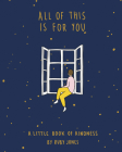 All of This Is for You: A Little Book of Kindness Cover Image