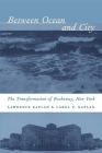 Between Ocean and City: The Transformation of Rockaway, New York (Columbia History of Urban Life) Cover Image