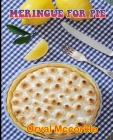 Meringue for Pie: 150 recipe Delicious and Easy The Ultimate Practical Guide Easy bakes Recipes From Around The World meringue for pie c Cover Image