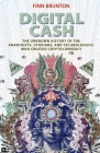 Digital Cash: The Unknown History of the Anarchists, Utopians, and Technologists Who Created Cryptocurrency Cover Image