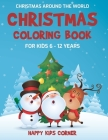 Christmas Coloring Book For Kids 6 to 12 Years: Christmas Around the World, Coloring Book for School-Age Children, Best Holiday Gift For Little Boys a Cover Image