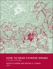 How to Read Chinese Drama: A Guided Anthology (How to Read Chinese Literature) Cover Image