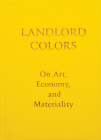 Landlord Colors: On Art, Economy, and Materiality Cover Image