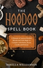 The Hoodoo Spell Book: a manual of anchient hoodoo rituals and folk magic to conspire with herbs, roots, candle and potions. Cover Image