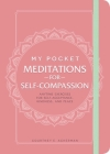 My Pocket Meditations for Self-Compassion: Anytime Exercises for Self-Acceptance, Kindness, and Peace Cover Image