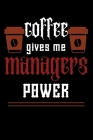 COFFEE gives me managers power: College ruled Notebook: Jotter, Journal, Planner, Composition, Ruled Note book, Stationery Supplies, Home Stationary / Cover Image