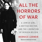 All the Horrors of War Lib/E: A Jewish Girl, a British Doctor, and the Liberation of Bergen-Belsen Cover Image