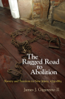 The Ragged Road to Abolition: Slavery and Freedom in New Jersey, 1775-1865 Cover Image
