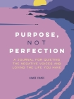 Purpose, Not Perfection: A Journal for Quieting the Negative Voices and Loving the Life You Have Cover Image