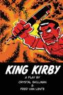 King Kirby: A Play by Crystal Skillman & Fred Van Lente Cover Image
