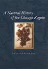 A Natural History of the Chicago Region (Center for American Places - Center Books on American Places) Cover Image