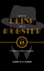 How to Drink Like a Mobster: Prohibition-Style Cocktails Cover Image