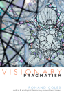 Visionary Pragmatism: Radical and Ecological Democracy in Neoliberal Times Cover Image