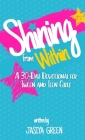 Shining from Within: A 30-Day Devotional for Tween and Teen Girls Cover Image