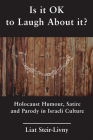 Is it OK to Laugh About it?: Holocaust Humour, Satire and Parody in Israeli Culture Cover Image