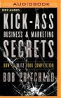 Kick Ass Business and Marketing Secrets: How to Blitz Your Competition Cover Image