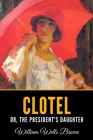 Clotel: Or, The President's Daughter Cover Image
