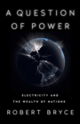 A Question of Power: Electricity and the Wealth of Nations Cover Image