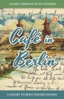 Learn German With Stories: Café in Berlin - 10 Short Stories For Beginners Cover Image
