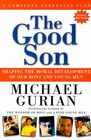 The Good Son: Shaping the Moral Development of Our Boys and Young Men Cover Image