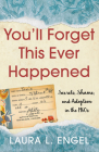 You'll Forget This Ever Happened: Secrets, Shame, and Adoption in the 1960s Cover Image