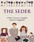 The Seder: A Short, Sweet and Complete Passover Haggadah Cover Image