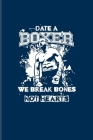 Date A Boxer We Break Bones Not Hearts: Box Sport And Training Plan Undated Planner - Weekly & Monthly No Year Pocket Calendar - Medium 6x9 Softcover Cover Image