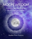 Moon Wisdom: Transform your life using the Moon's signs and cycles Cover Image