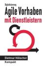 Digitalisierung: Agile Vorhaben mit Dienstleistern: Eine kompakte Orientierungshilfe für Auftraggeber und Auftragnehmer Cover Image