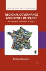 Regional Governance and Power in France: The Dynamics of Political Space (French Politics) Cover Image