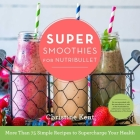 Super Smoothies for NutriBullet: More Than 75 Simple Recipes to Supercharge Your Health Cover Image