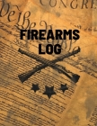Firearms Log Book: Gun And Ammunition Inventory Record Book, Acquisition And Deposition Information, Gun Collector Gift Cover Image