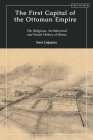 The First Capital of the Ottoman Empire: The Religious, Architectural, and Social History of Bursa Cover Image