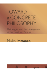 Toward a Concrete Philosophy: Heidegger and the Emergence of the Frankfurt School (Signale: Modern German Letters) Cover Image