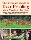 Ultimate Guide to Deer-Proofing Your Yard and Garden: Proven Advice and Strategies for Outwitting Deer and 20 Other Pesky Mammals Cover Image