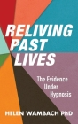 Reliving Past Lives: The Evidence Under Hypnosis Cover Image