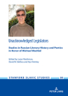 Unacknowledged Legislators: Studies in Russian Literary History and Poetics in Honor of Michael Wachtel (Stanford Slavic Studies #50) Cover Image