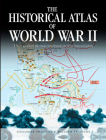The Historical Atlas of World War II: 170 Maps that Chart the Most Cataclysmic Event in Human History (Historical Atlas Series) Cover Image