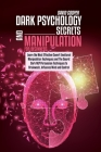 Dark Psychology Secrets and Manipulation for Beginners: Learn the Most Effective Covert Emotional Manipulation Techniques and The Secret Dark NLP Pers Cover Image
