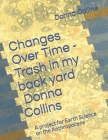 Changes Over Time - Trash in my backyard: A project for Earth Science on the Anthropocene Cover Image
